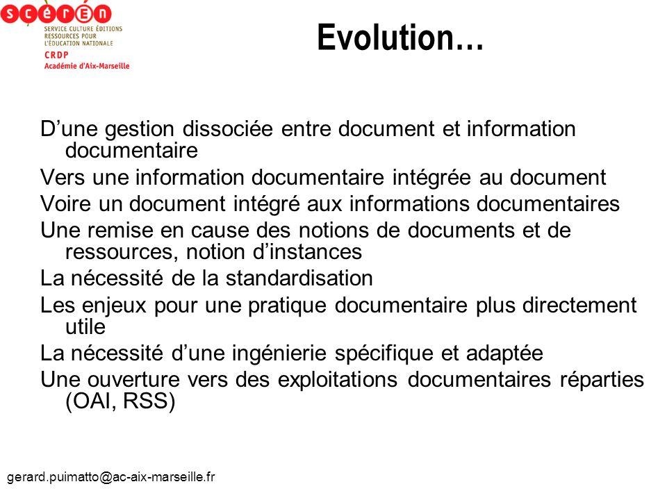 gerard.puimatto@ac-aix-marseille.fr Evolution… Dune gestion dissociée entre document et information documentaire Vers une information documentaire int