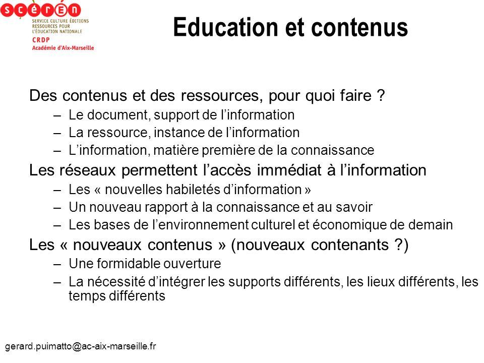 gerard.puimatto@ac-aix-marseille.fr Education et contenus Des contenus et des ressources, pour quoi faire ? –Le document, support de linformation –La