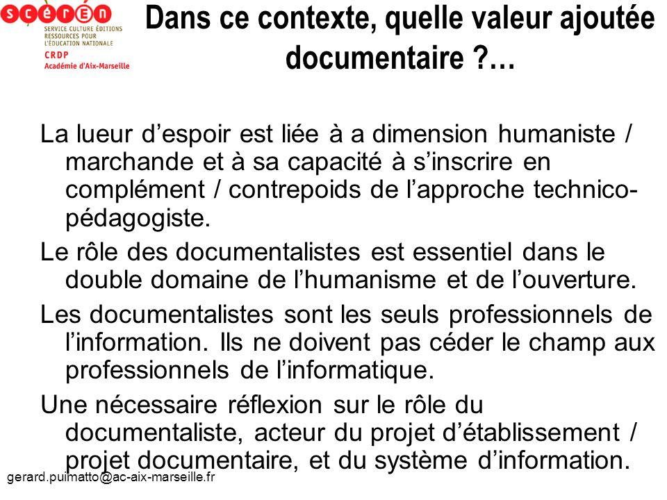 gerard.puimatto@ac-aix-marseille.fr Dans ce contexte, quelle valeur ajoutée documentaire ?… La lueur despoir est liée à a dimension humaniste / marcha