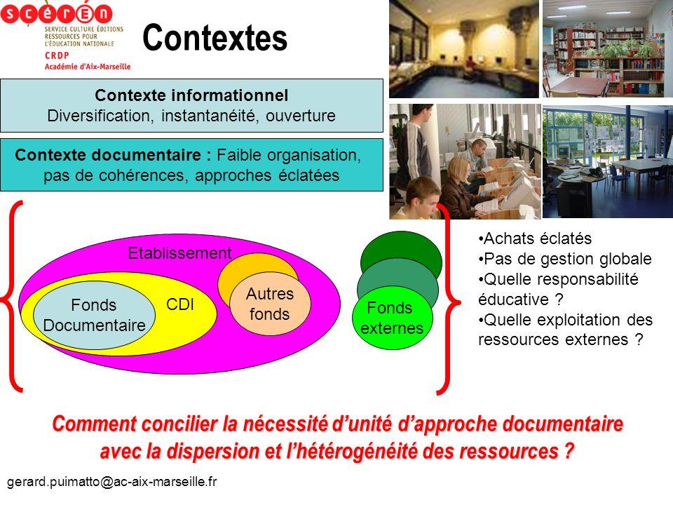 gerard.puimatto@ac-aix-marseille.fr Etablissement Contextes Contexte informationnel Diversification, instantanéité, ouverture Contexte documentaire :