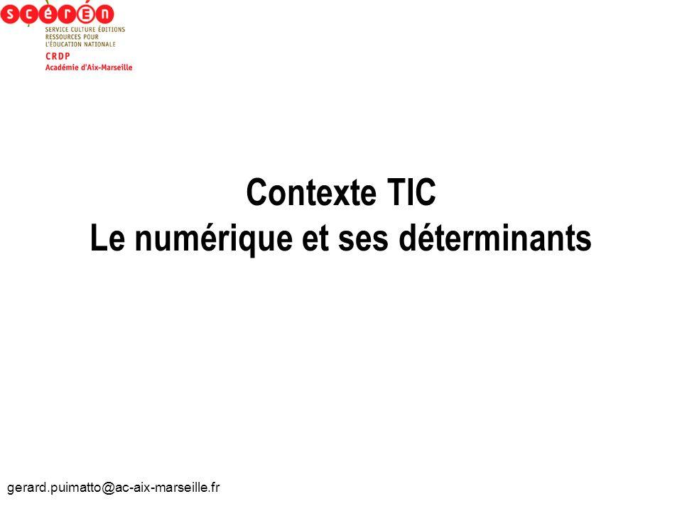 gerard.puimatto@ac-aix-marseille.fr Contexte TIC Le numérique et ses déterminants
