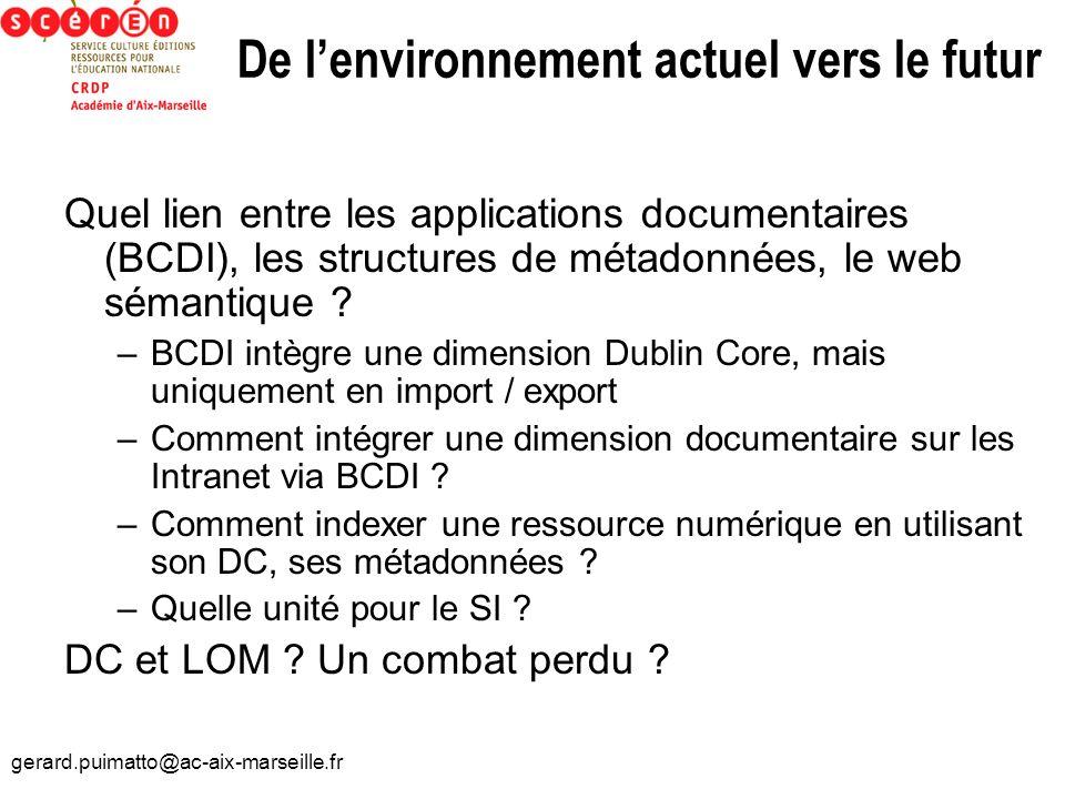 gerard.puimatto@ac-aix-marseille.fr De lenvironnement actuel vers le futur Quel lien entre les applications documentaires (BCDI), les structures de mé