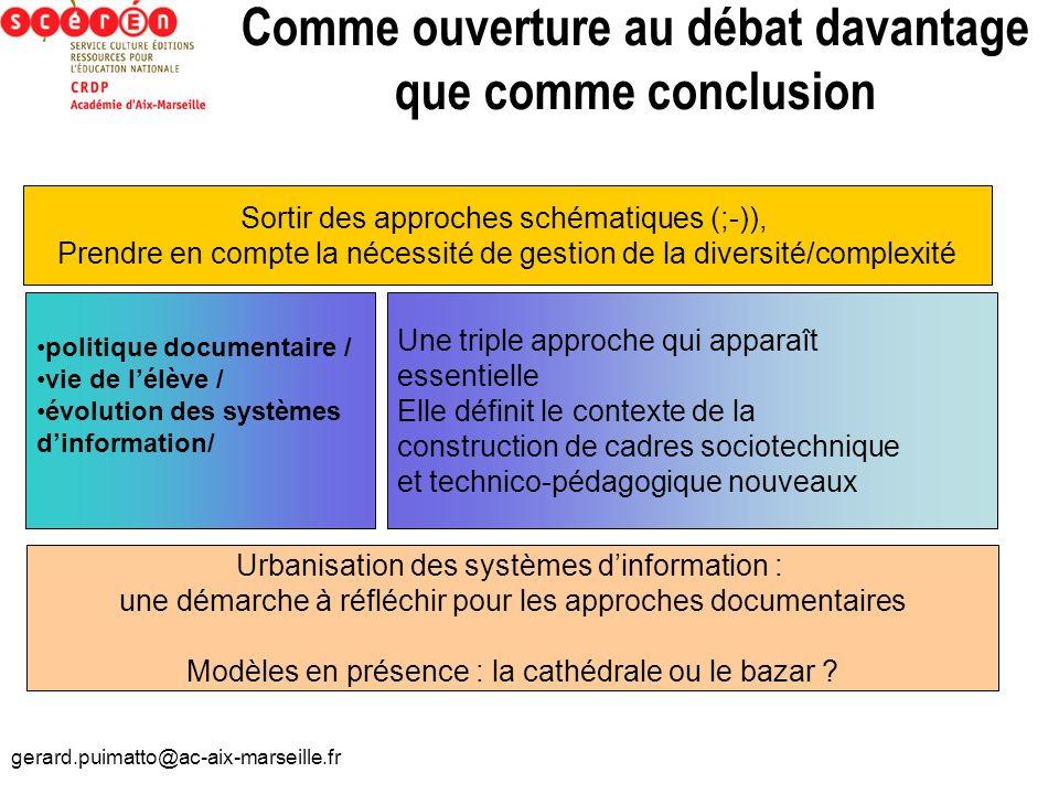 gerard.puimatto@ac-aix-marseille.fr Comme ouverture au débat davantage que comme conclusion Sortir des approches schématiques (;-)), Prendre en compte