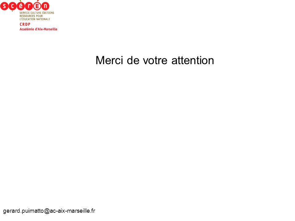 gerard.puimatto@ac-aix-marseille.fr Merci de votre attention