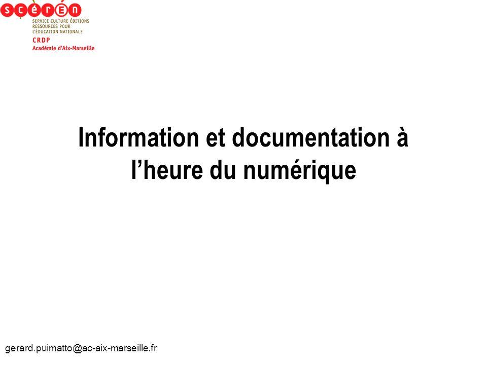 gerard.puimatto@ac-aix-marseille.fr Information et documentation à lheure du numérique