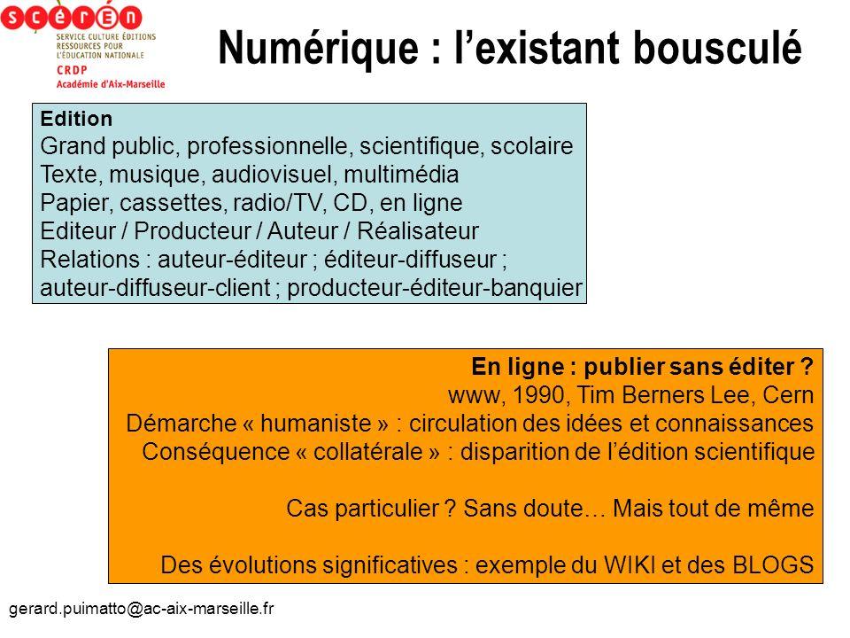 gerard.puimatto@ac-aix-marseille.fr Numérique : lexistant bousculé Edition Grand public, professionnelle, scientifique, scolaire Texte, musique, audio