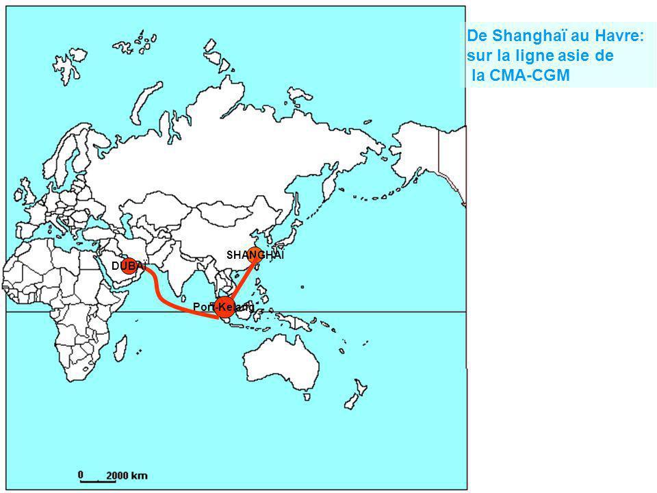 SHANGHAÏ Port-Kelang DUBAÏ De Shanghaï au Havre: sur la ligne asie de la CMA-CGM