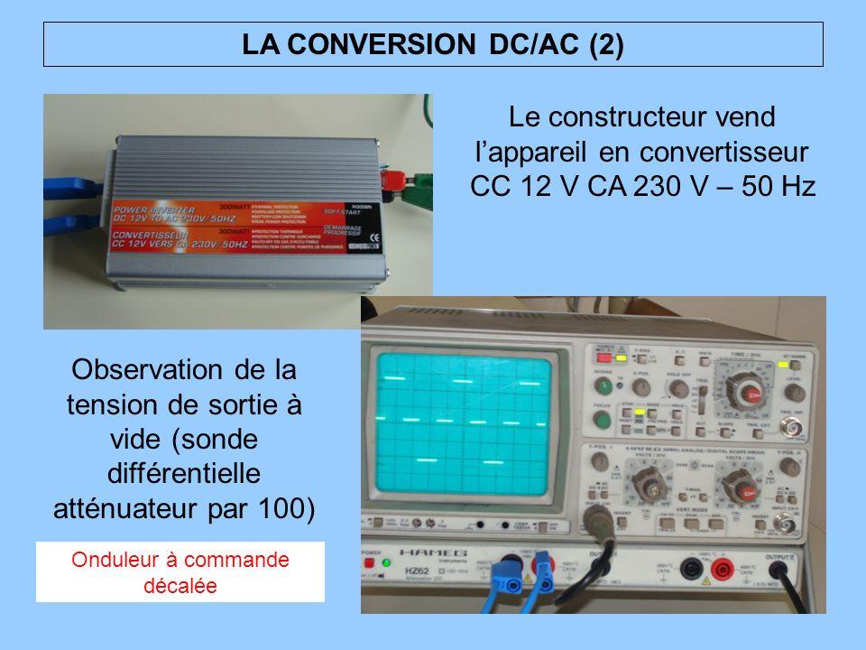 LA CONVERSION DC/AC (2) Observation de la tension de sortie à vide (sonde différentielle atténuateur par 100) Le constructeur vend lappareil en conver