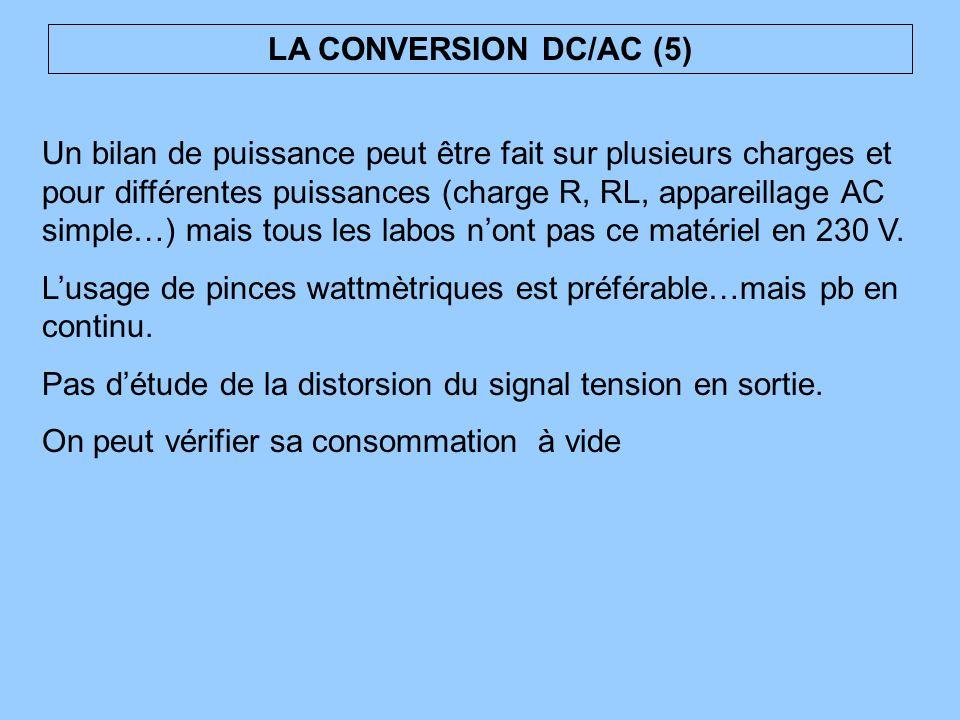 LA CONVERSION DC/AC (5) Un bilan de puissance peut être fait sur plusieurs charges et pour différentes puissances (charge R, RL, appareillage AC simpl