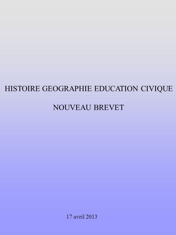 HISTOIRE GEOGRAPHIE EDUCATION CIVIQUE NOUVEAU BREVET 17 avril 2013