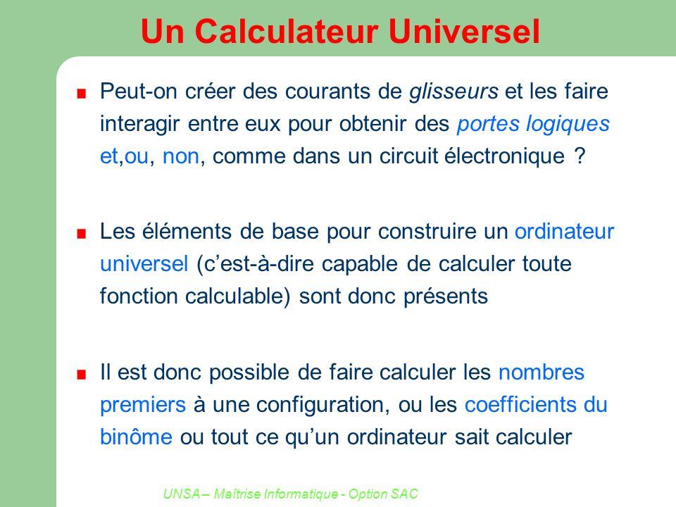 UNSA – Maîtrise Informatique - Option SAC Un Calculateur Universel Peut-on créer des courants de glisseurs et les faire interagir entre eux pour obten
