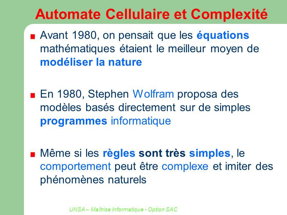 UNSA – Maîtrise Informatique - Option SAC Automate Cellulaire et Complexité Avant 1980, on pensait que les équations mathématiques étaient le meilleur