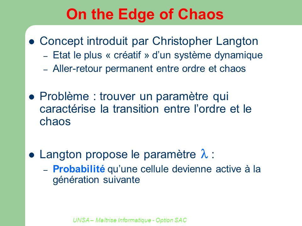 UNSA – Maîtrise Informatique - Option SAC On the Edge of Chaos Concept introduit par Christopher Langton – Etat le plus « créatif » dun système dynami