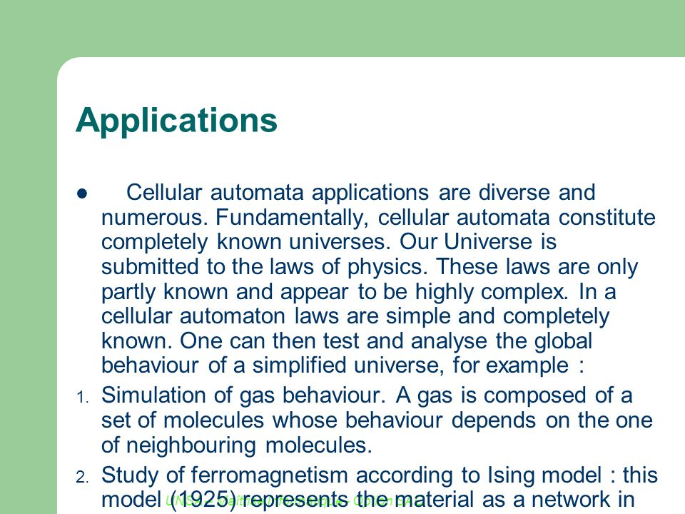 UNSA – Maîtrise Informatique - Option SAC Applications Cellular automata applications are diverse and numerous. Fundamentally, cellular automata const