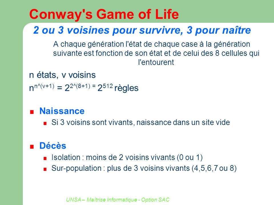 UNSA – Maîtrise Informatique - Option SAC Conway s Game of Life Survie : 2 ou 3 voisins 3