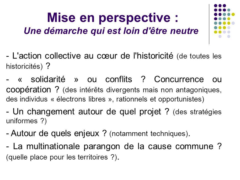 Mise en perspective : Une démarche qui est loin d être neutre - L action collective au cœur de l historicité (de toutes les historicités) .
