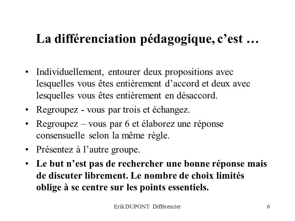 Erik DUPONT Différencier7 La différenciation pédagogique, cest … Pour Meirieu : cest multiplier les projets possibles, diversifier les itinéraires possibles pour sapproprier des objectifs différents.