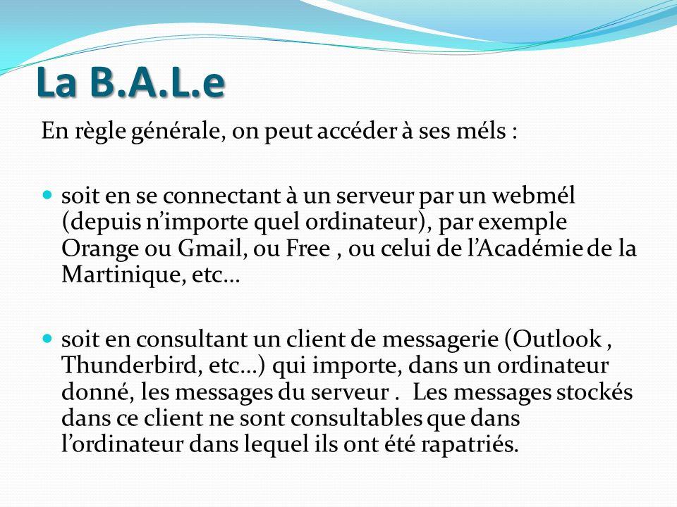 La B.A.L.e En règle générale, on peut accéder à ses méls : soit en se connectant à un serveur par un webmél (depuis nimporte quel ordinateur), par exe
