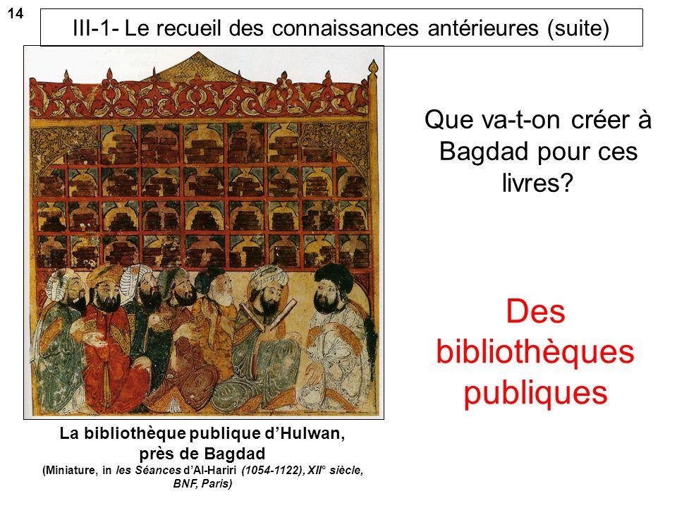 « Le calife (1) al-Mamun entra en relation avec les empereurs de Byzance, leur fit de riches présents et les pria de lui faire don des livres de philo