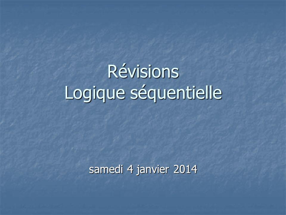 Révisions Logique séquentielle samedi 4 janvier 2014samedi 4 janvier 2014samedi 4 janvier 2014samedi 4 janvier 2014