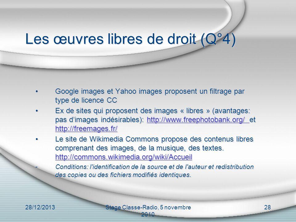 28/12/2013Stage Classe-Radio, 5 novembre 2010 28 Les œuvres libres de droit (Q°4) Google images et Yahoo images proposent un filtrage par type de lice