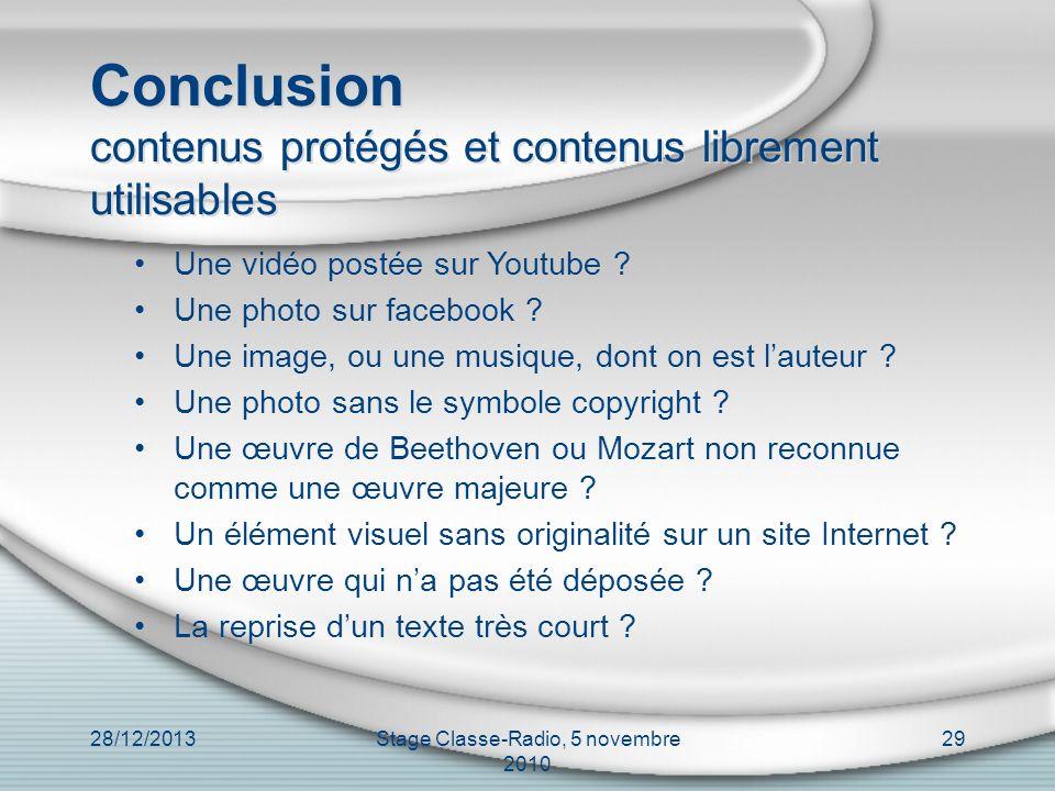 Conclusion contenus protégés et contenus librement utilisables 28/12/2013Stage Classe-Radio, 5 novembre 2010 29 Une vidéo postée sur Youtube ? Une pho