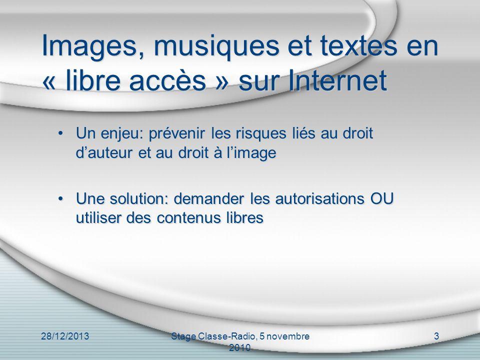 28/12/2013Stage Classe-Radio, 5 novembre 2010 3 Images, musiques et textes en « libre accès » sur Internet Un enjeu: prévenir les risques liés au droi