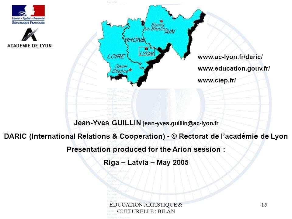 ÉDUCATION ARTISTIQUE & CULTURELLE : BILAN 15 Jean-Yves GUILLIN jean-yves.guillin@ac-lyon.fr DARIC (International Relations & Cooperation) - © Rectorat
