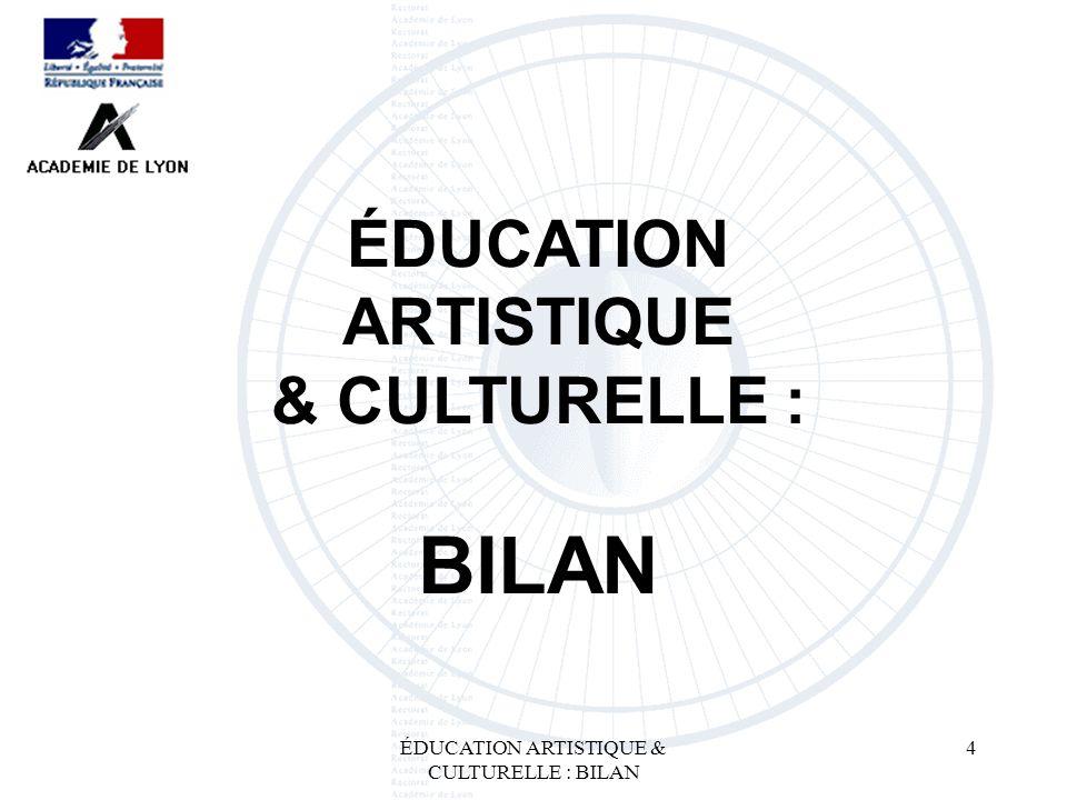 ÉDUCATION ARTISTIQUE & CULTURELLE : BILAN 4 ÉDUCATION ARTISTIQUE & CULTURELLE : BILAN