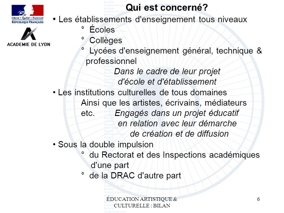 ÉDUCATION ARTISTIQUE & CULTURELLE : BILAN 6 Qui est concerné? Les établissements d'enseignement tous niveaux ° Écoles ° Collèges ° Lycées d'enseigneme