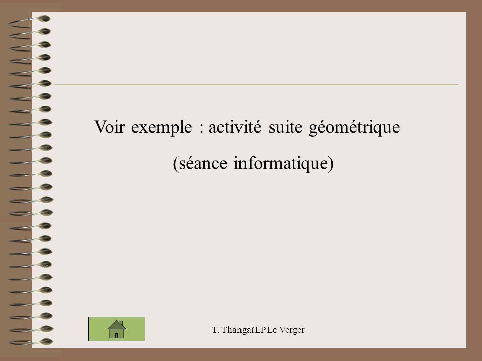 T. Thangaï LP Le Verger Voir exemple : activité suite géométrique (séance informatique)