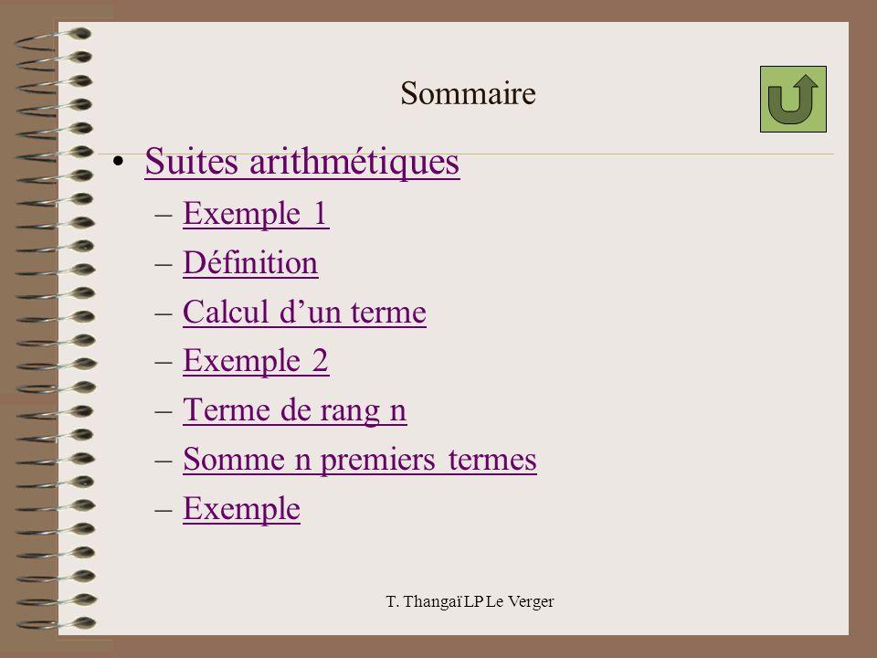 T. Thangaï LP Le Verger Sommaire Suites arithmétiques –Exemple 1Exemple 1 –DéfinitionDéfinition –Calcul dun termeCalcul dun terme –Exemple 2Exemple 2