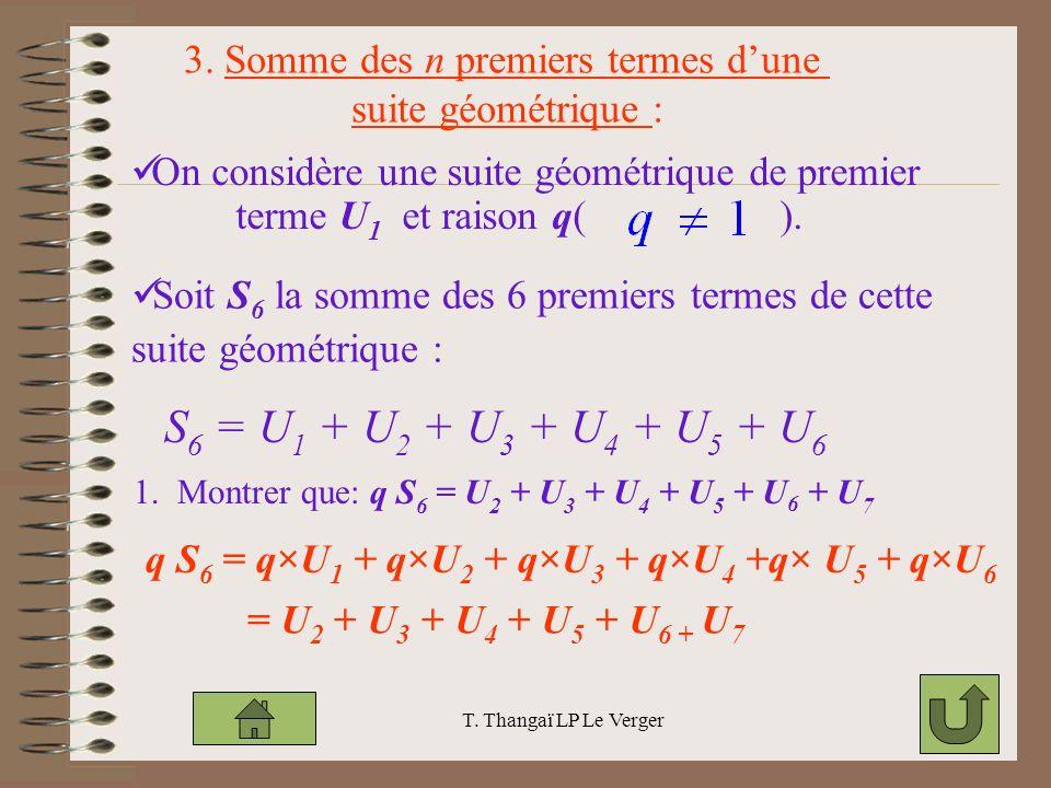 T. Thangaï LP Le Verger On considère une suite géométrique de premier terme U 1 et raison q( ). Soit S 6 la somme des 6 premiers termes de cette suite