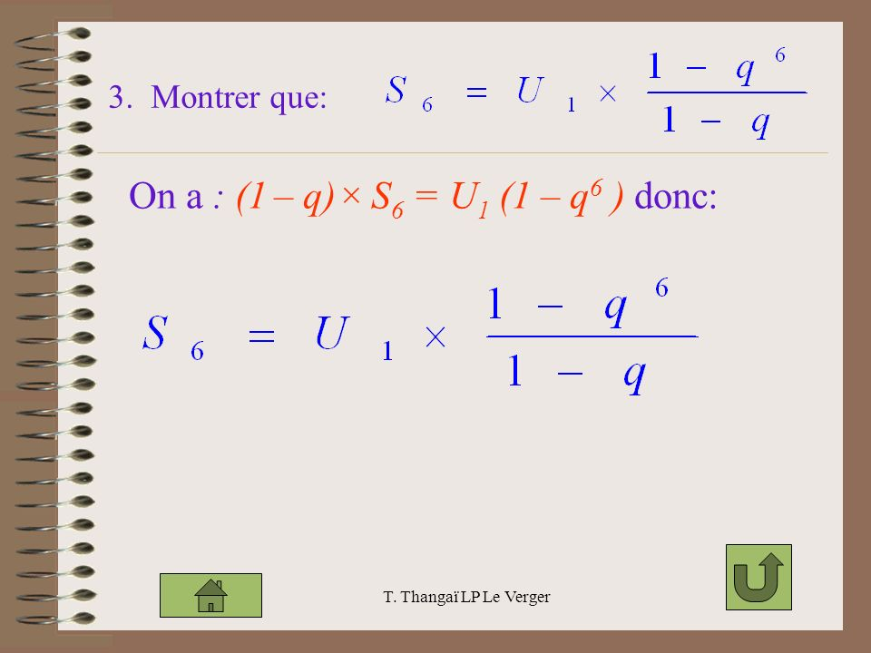 T. Thangaï LP Le Verger 3. Montrer que: On a : (1 – q)× S 6 = U 1 (1 – q 6 ) donc: