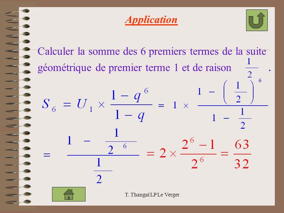 T. Thangaï LP Le Verger Application Calculer la somme des 6 premiers termes de la suite géométrique de premier terme 1 et de raison.