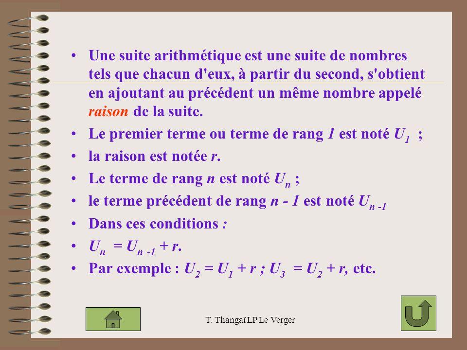T. Thangaï LP Le Verger Une suite arithmétique est une suite de nombres tels que chacun d'eux, à partir du second, s'obtient en ajoutant au précédent