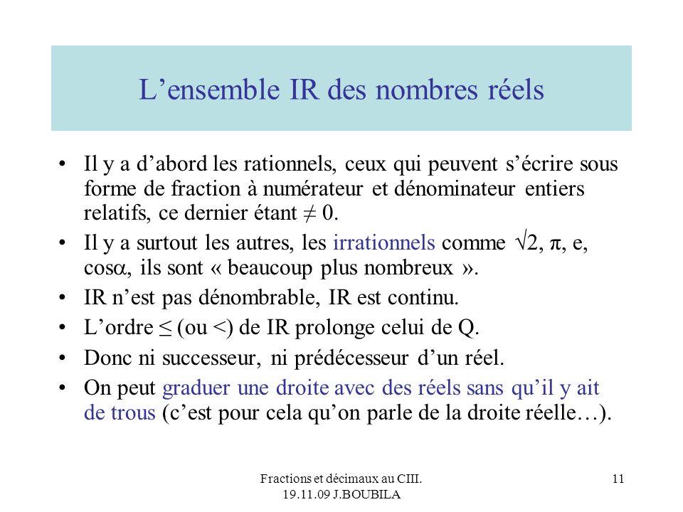 Fractions et décimaux au CIII. 19.11.09 J.BOUBILA 10 Ce qui caractérise un rationnel, cest de pouvoir être écrit sous lune au moins des 2 écritures :