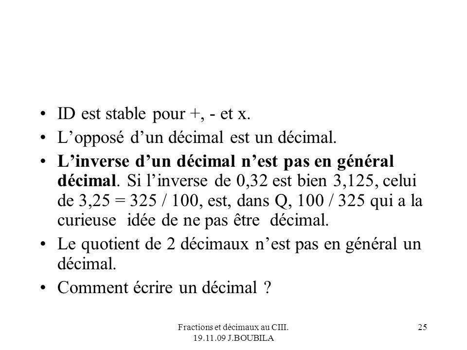 Fractions et décimaux au CIII. 19.11.09 J.BOUBILA 24 Quand on parle de « la fraction décimale égale à … », on signifie quil sagit de lécriture fractio