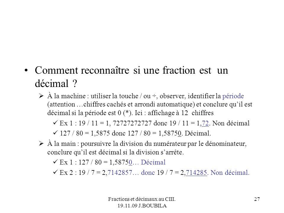 Fractions et décimaux au CIII. 19.11.09 J.BOUBILA 26 Sous forme de : Fraction décimale : 23 / 100 237 / 10200 / 10 Écriture décimale : 0,23 23,72 Écri