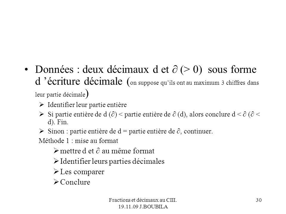 Fractions et décimaux au CIII. 19.11.09 J.BOUBILA 29 Comment comparer des décimaux ? Être au clair sur le sens des mots et expressions Décimal Décimal