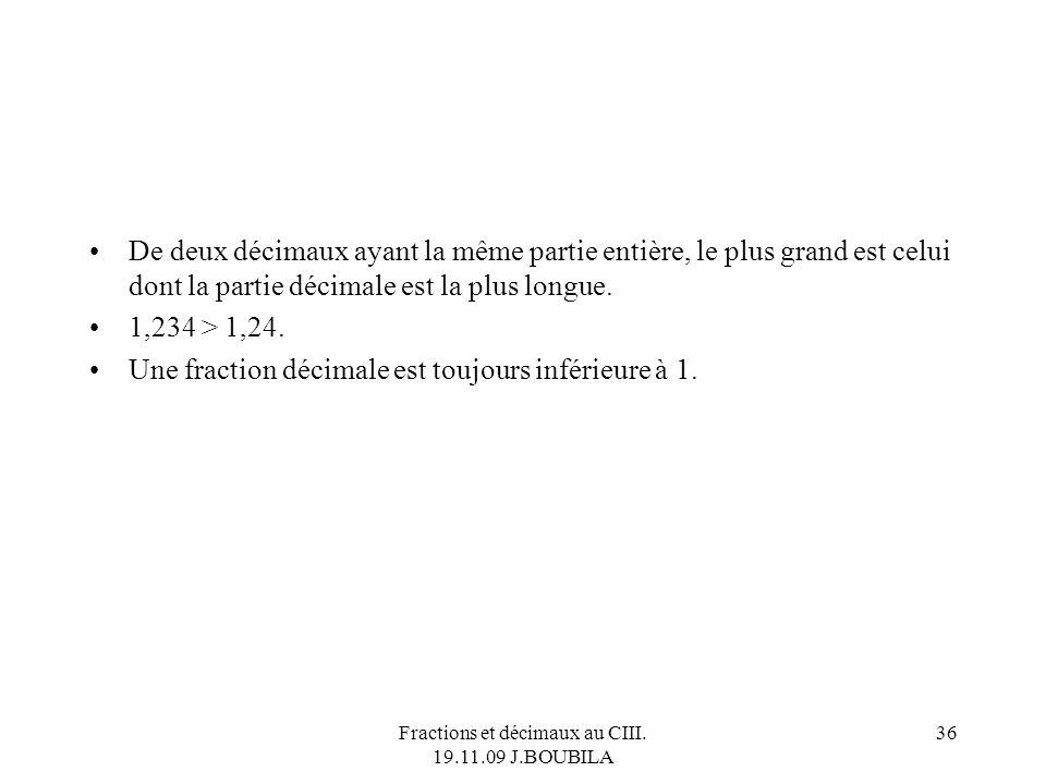 Fractions et décimaux au CIII. 19.11.09 J.BOUBILA 35 455,1 et 455,2 sont deux décimaux consécutifs. 31 / 33 et 32 / 33 sont deux rationnels consécutif