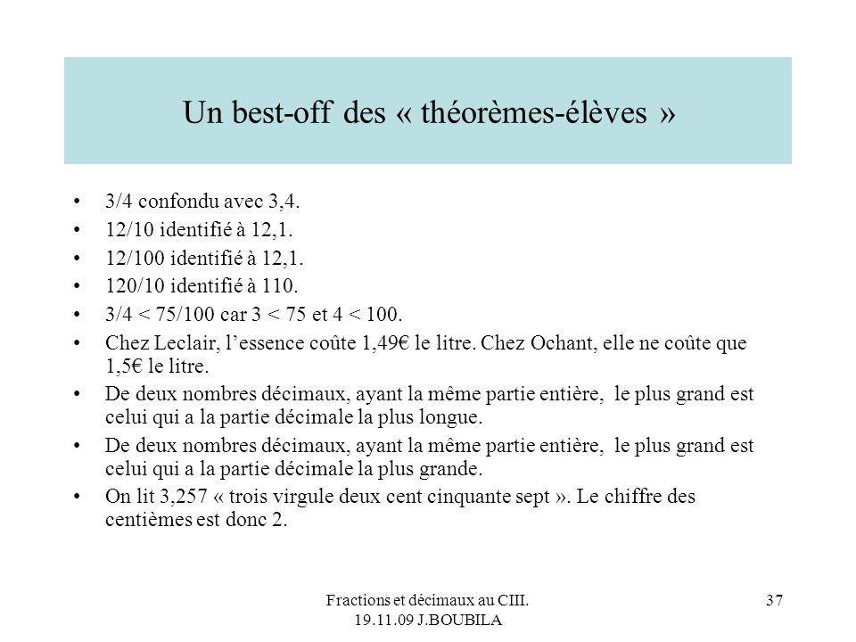 Fractions et décimaux au CIII. 19.11.09 J.BOUBILA 36 De deux décimaux ayant la même partie entière, le plus grand est celui dont la partie décimale es