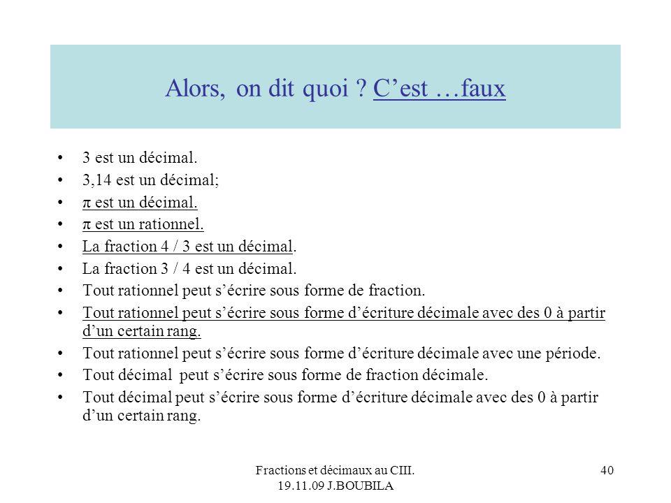 Fractions et décimaux au CIII. 19.11.09 J.BOUBILA 39 Repérer un décimal sur une droite régulièrement graduée sans avoir identifié les graduations. Par
