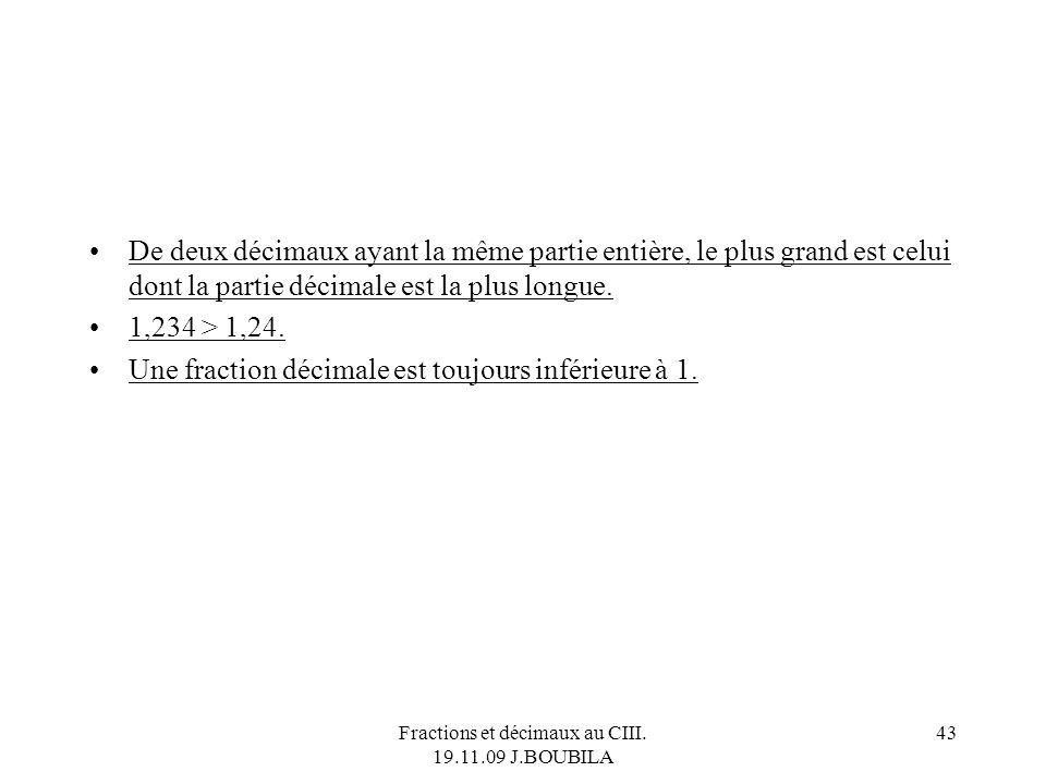 Fractions et décimaux au CIII. 19.11.09 J.BOUBILA 42 455,1 et 455,2 sont deux décimaux consécutifs. 31 / 33 et 32 / 33 sont deux rationnels consécutif