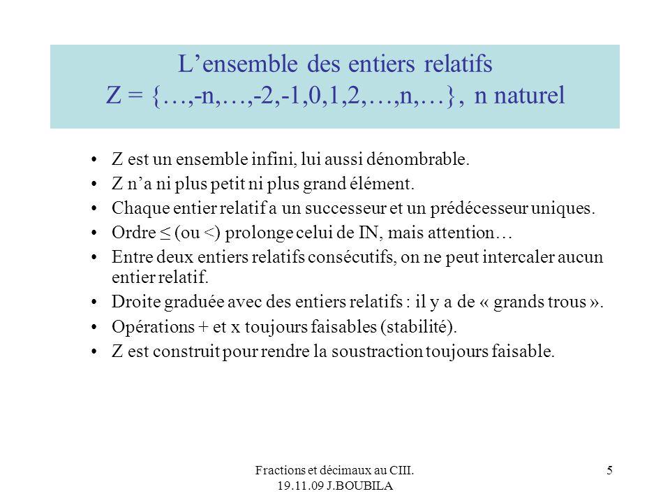 Fractions et décimaux au CIII. 19.11.09 J.BOUBILA 4 Deux relations dordre : (ou <) càd « est inférieur ou égal à » dans IN, ordre total : deux naturel