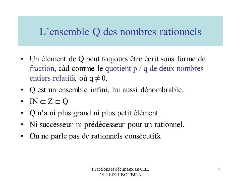 Fractions et décimaux au CIII. 19.11.09 J.BOUBILA 6 Division (exacte) pas toujours faisable. IN Z La relation | a cours dans Z privé de 0. À lE.E. : h