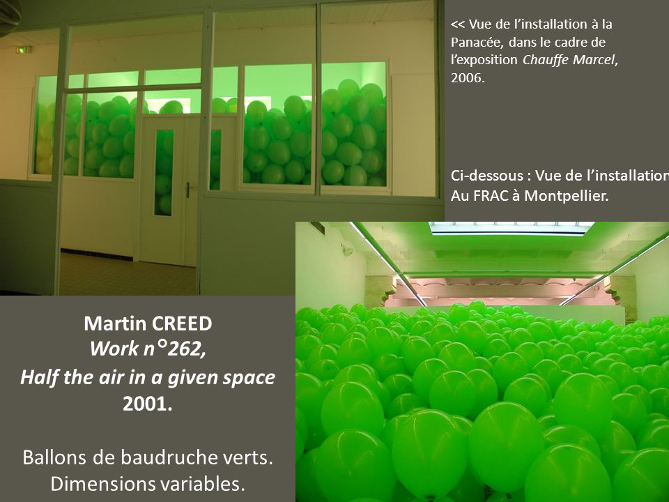 Martin CREED Work n°262, Half the air in a given space 2001. Ballons de baudruche verts. Dimensions variables. << Vue de linstallation à la Panacée, d
