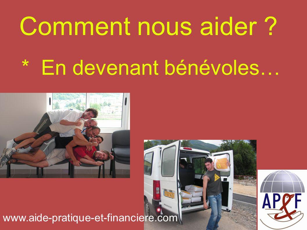 Comment nous aider * En devenant bénévoles… www.aide-pratique-et-financiere.com