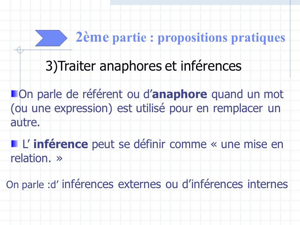 2ème partie : propositions pratiques 3)Traiter anaphores et inférences L inférence peut se définir comme « une mise en relation. » On parle :d inféren