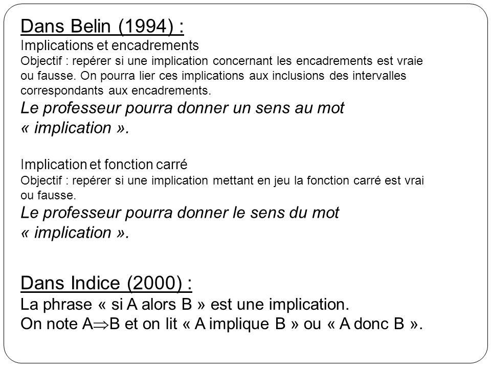 Dans Belin (1994) : Implications et encadrements Objectif : repérer si une implication concernant les encadrements est vraie ou fausse. On pourra lier